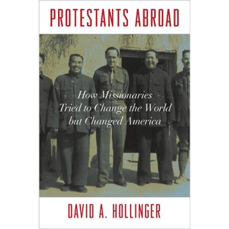 Protestants Abroad : How Missionaries Tried to Change the World But Changed
