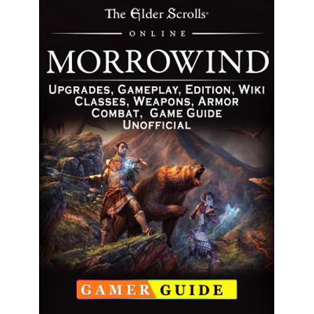 The Elder Scrolls Online Morrowind, Upgrades, Gameplay, Edition, Wiki, Classes, Weapons, Armor, Combat, Game Guide Unofficial - -