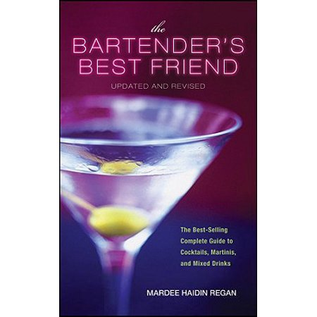 The Bartender's Best Friend, Updated and Revised : A Complete Guide to Cocktails, Martinis, and Mixed