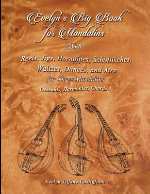 Evelyn's Big Book for Mandolins 2015: A Collection of Tunes for 3 Mandolins by
