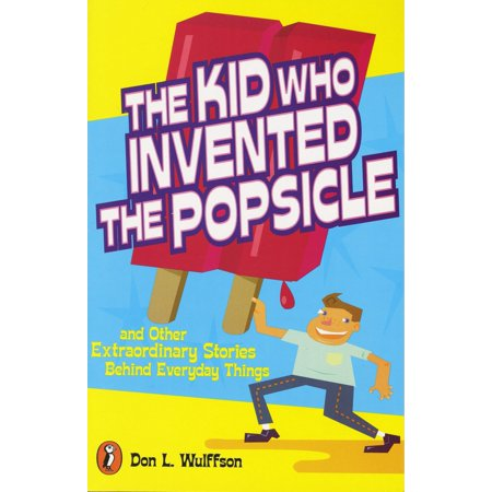 The Kid Who Invented the Popsicle : And Other Surprising Stories about (Children's Inventions)