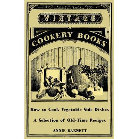 How to Cook Vegetable Side Dishes - A Selection of Old-Time