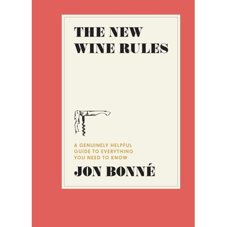 The New Wine Rules : A Genuinely Helpful Guide to Everything You Need to Know