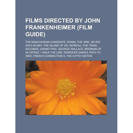 Films Directed by John Frankenheimer (Film Guide) : The Manchurian Candidate, Ronin, the Hire, Seven Days in May, the Island of Dr. Moreau, the Train, Seconds, Grand Prix, George Wallace, Birdman of Alcatraz, I Walk the Line
