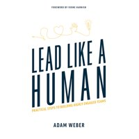 Lead Like a Human : Practical Steps to Building Highly Engaged Teams (Paperback)