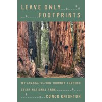 Leave Only Footprints : My Acadia-to-Zion Journey Through Every National Park