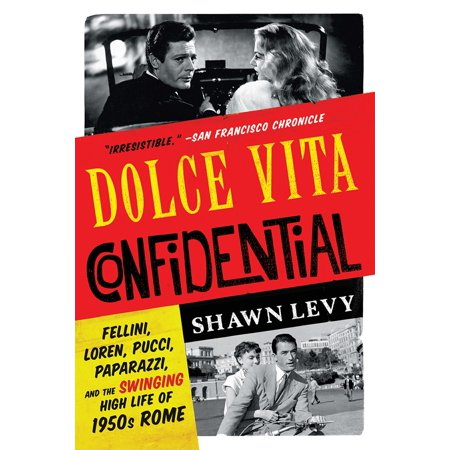 Dolce Vita Confidential : Fellini, Loren, Pucci, Paparazzi, and the Swinging High Life of 1950s (Vita 3d Shade Guide Conversion To Vita Classic)