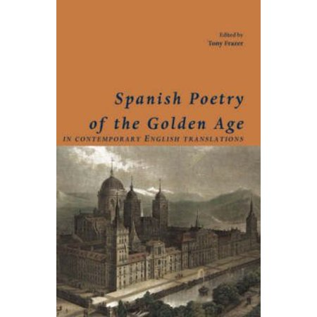 Spanish Poetry Of The Golden Age  In Contemporary English Translations