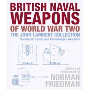British Naval Weapons of World War Two: The John Lambert Collection Volume II: Escort and Minesweeper Weapons (Hardcover)