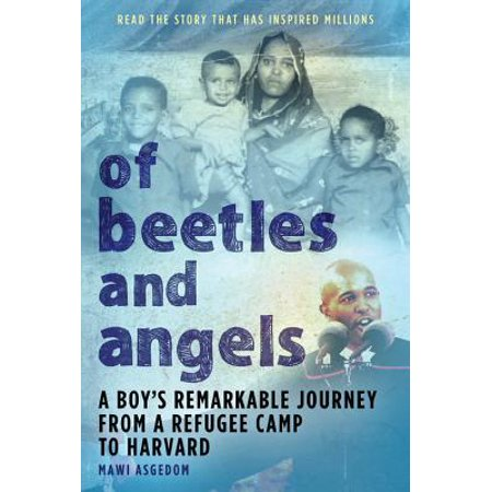 Of Beetles and Angels : A Boy's Remarkable Journey from a Refugee Camp to