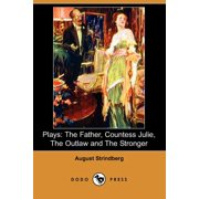 Plays : The Father, Countess Julie, the Outlaw and the Stronger (Dodo Press)