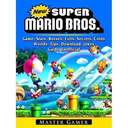 New Super Mario Bros Game, Stars, Bosses, Exits, Secrets, Coins, Worlds, Tips, Download, Jokes, Guide Unofficial - eBook