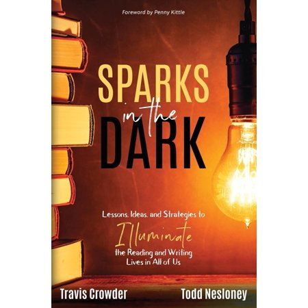 Sparks in the Dark : Lessons, Ideas and Strategies to Illuminate the Reading and Writing Lives in All of (Us History Based Writing Lessons Volume 2)