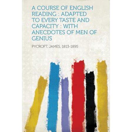 A Course of English Reading : Adapted to Every Taste and Capacity: With Anecdotes of Men of