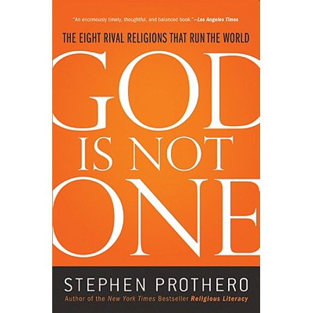 God Is Not One : The Eight Rival Religions That Run the (Number Of Religions In The World Today)