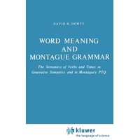 Word Meaning and Montague Grammar : The Semantics of Verbs and Times in Generative Semantics and in Montague's Ptq