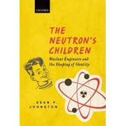 The Neutron's Children: Nuclear Engineers and the Shaping of Identity Hardcover
