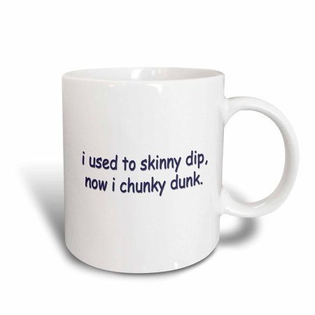 3dRose I Used to Skinny Dip now I chunky Dunk, Ceramic Mug, 15-ounce