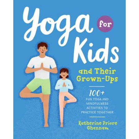 Yoga for Kids and Their Grown-Ups : 100+ Fun Yoga and Mindfulness Activities to Practice Together](Fun Toys For Grown Ups)
