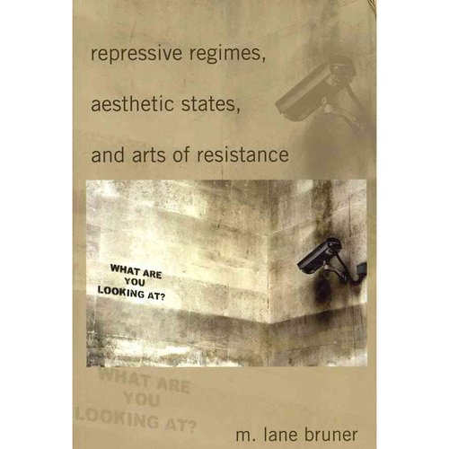 Repressive Regimes, Aesthetic States, and Arts of Resistance