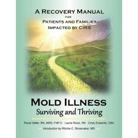 Mold Illness: Surviving and Thriving : A Recovery Manual for Patients & Families Impacted By Cirs