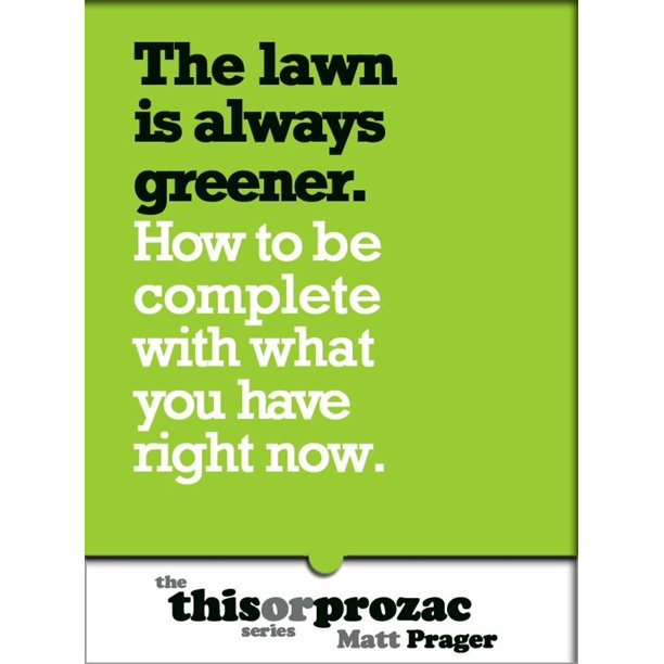 The Lawn Is Always Greener: How To Be Complete With What You Have Right Now - eBook