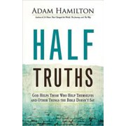 Half Truths : God Helps Those Who Help Themselves and Other Things the Bible Doesn't Say
