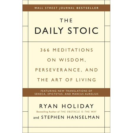 The Daily Stoic : 366 Meditations on Wisdom, Perseverance, and the Art of