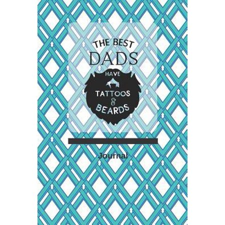 The Best Dads Have Tattoos and Beards Journal: Blank Lined Journal (100 Pages) with Quote for Dad, Great Gift for Father's Day or Dad's Birthday