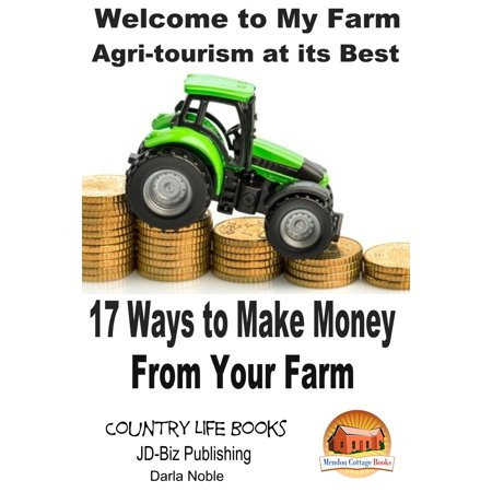 Welcome to My Farm: Agri-tourism at its Best - 17 Ways to Make Money From Your Farm - (Best Way To Hide Money From Creditors)
