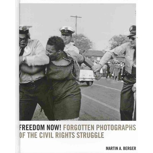 Freedom Now!: Forgotten Photographs of the Civil Rights Struggle