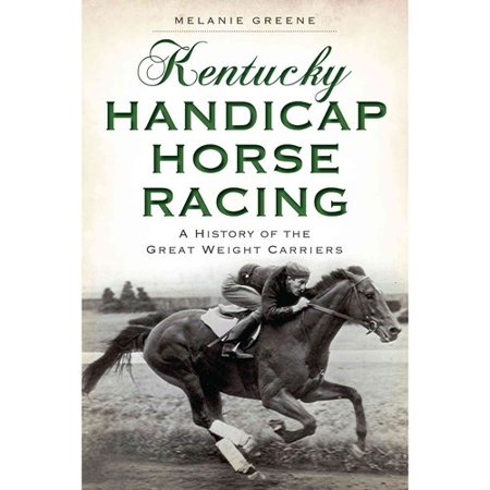 Kentucky Handicap Horse Racing  A History Of The Great Weight Carriers