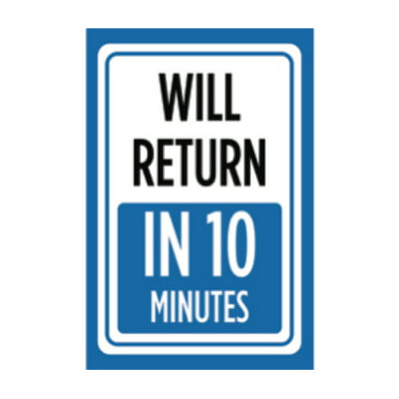 Will Return In 10 Minutes Print Blue White Time Gone Store Window Notice Office Business Front Sign - Aluminum Metal ()