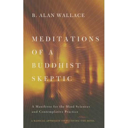 Meditations of a Buddhist Skeptic : A Manifesto for the Mind Sciences and Contemplative