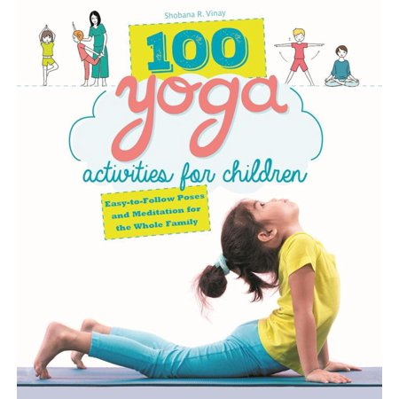 100 Yoga Activities for Children : Easy-To-Follow Poses and Meditation for the Whole Family - Family Halloween Activities Dallas