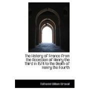 The History of France from the Accession of Henry the Third in 1574 to the Death of Henry the Fourth
