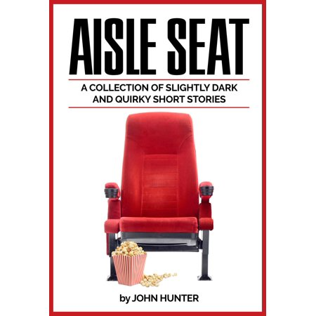 Aisle Seat, a Collection of Slightly Dark and Quirky Short Stories - eBook