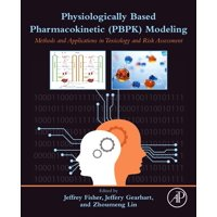 Physiologically Based Pharmacokinetic (Pbpk) Modeling: Methods and Applications in Toxicology and Risk Assessment (Paperback)