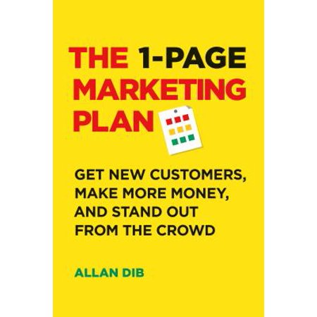 The 1-Page Marketing Plan : Get New Customers, Make More Money, and Stand Out from the