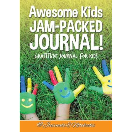 Awesome Kids Jam-Packed Journal! Gratitude Journal for - Journals And Notebooks