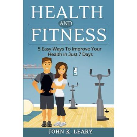 Health and Fitness: 5 Easy Ways to Improve Your Health in Just 7 Days
