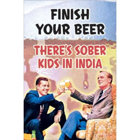 Finish Your Beer Theres Sober Kids In India Humor Funny Poster 24x36 inch