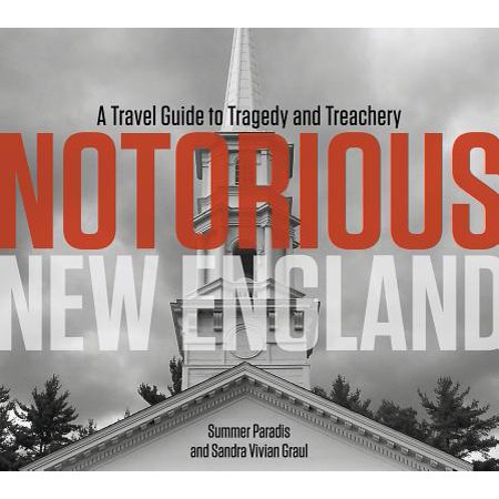 Notorious New England : A Travel Guide to Tragedy and
