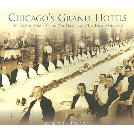 Chicago's Grand Hotels : The Palmer House, the Drake, and the Hilton Chicago - Hilton Halloween Chicago 2017