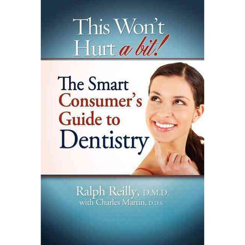 This Won't Hurt a Bit - Dentistry : The Smart Consumer's Guide to Dentistry