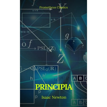 Principia: The Mathematical Principles of Natural Philosophy (Annotated and Illustrated ) ( Active TOC) ( Prometheus Classics ) -