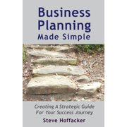 Business Planning Made Simple: Creating A Strategic Guide For Your Success Journey (Paperback)