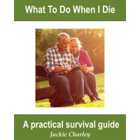Slice of Life: What To Do When I Die: A Survival Guide (Paperback)