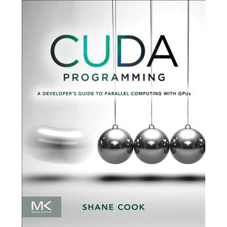 Cuda Programming : A Developer's Guide to Parallel Computing with Gpus (Parallel Computer Architecture)
