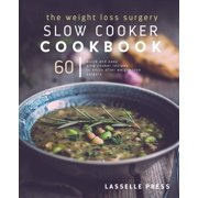 Weight Loss Surgery Slow Cooker Cookbook : 60 Quick and Easy Recipes to Enjoy After Weight Loss Surgery